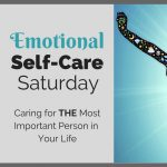 Emotional Self-Care Saturday: Caring for THE Most important Person in Your Life