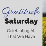 Gratitude Saturday: Celebrating All That We Have