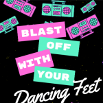 Blast Off with Your Dancing Feet