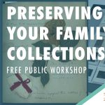 Preserving Your Family Collections: A Free Public Workshop