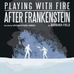 Playing with Fire: AFTER FRANKENSTEIN