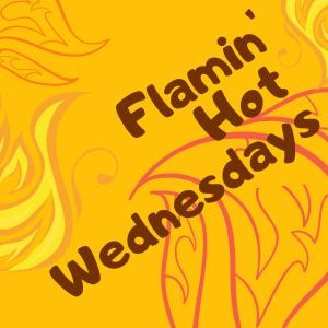 Flamin' Hot Wednesdays