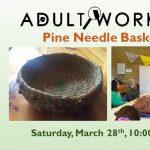 Adult Workshop: Pine Needle Basket Making