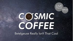 Live stream: Cosmic Coffee - Betelgeuse Isn't That Cool