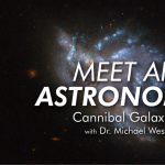 Streaming | Meet an Astronomer | Michael West | Cannibal Galaxies