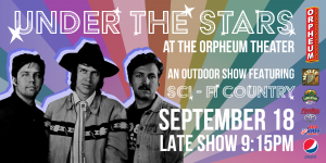 Under The Stars At The Orpheum Theater Featuring: Sci-Fi Country - Under The Stars Session