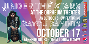 Under the Stars at the Orpheum Theater Featuring: The Bayou Bandits - Evening Session