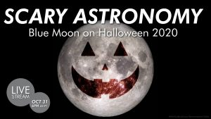 Streaming | Scary Astronomy – Blue Moon on Halloween 2020