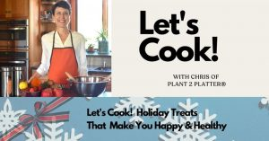 Let's Cook! Holiday Treats That Make You Happy & Healthy