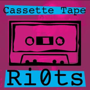 Cassette Tape Ri0ts