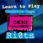 Learn to Play: Cassette Tape Ri0ts