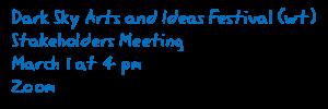 Dark Sky Arts and Ideas Festival (wt)--Stakeholders Meetin