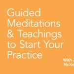 Guided Meditations and Teachings to Start Your Practice