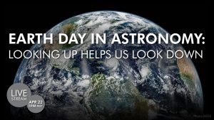 Earth Day in Astronomy | | Looking Up Helps Us Look Down