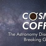 Cosmic Coffee, Cup No. 47 | The Astronomy Discovery Center: Breaking Ground