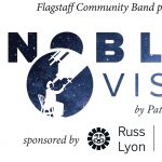 Flagstaff Community Band Presents Noble Vision, A World Premiere Concert