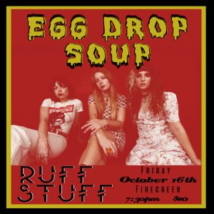 Egg Drop Soup with special guest RuFF StuFF
