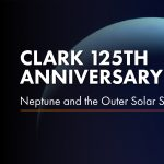 Clark 125th Anniversary | Neptune and the Outer Solar System