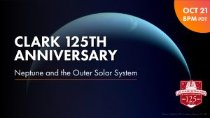 Clark 125th Anniversary | Neptune and the Outer So...