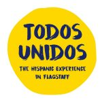 Todos Unidos: The Hispanic Experience in Flagstaff Exhibit Opening