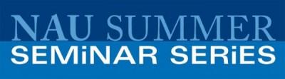 NAU Summer Seminar Series